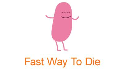 Fast way to die