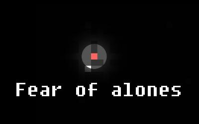 Fear of Alones