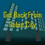 Get Back From Robot City