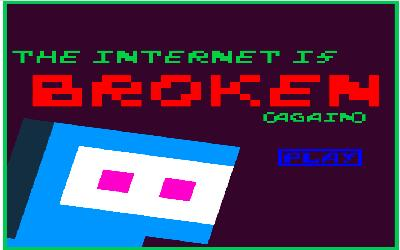 the internet is broken (again)
